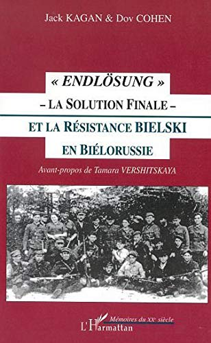 Endlosung la solution final et la resistance bielski en bielorussie