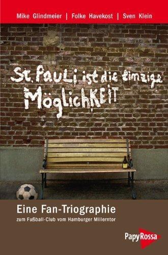 St. Pauli ist die einzige Möglichkeit: Eine Fan-Triographie zum Fußball-Club vom Hamburger Millerntor von Glindmeier. Mike (2009) Broschiert