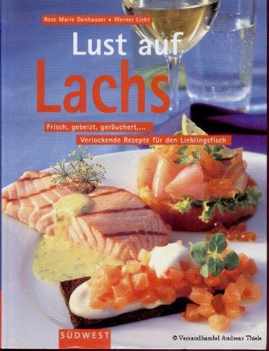 Lust auf Lachs, Frisch, gebeizt, geräuchert,… Verlockende Rezepte für den Lieblingsfisch