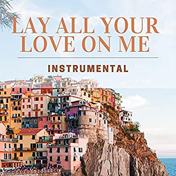 Lay All Your Love On Me - Instrumental