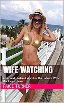 Wife Watching  A Cuckold Husband Watches His Hotwife With Her Larger Lover