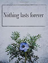 Nothing lasts forever: 110 Pages - Notebook, Journal, Diary (Large, 8.5 x 11) (Inspirational Quotes with flower)