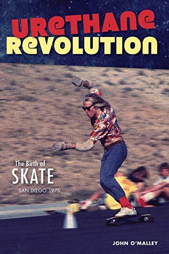 Urethane Revolution: The Birth of Skate--San Diego 1975