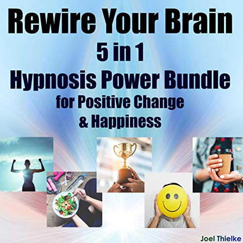 Rewire Your Brain: 5 in 1 Hypnosis Power Bundle for Positive Change & Happiness audiobook cover art