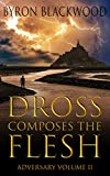 Dross Composes the Flesh: Adversary Volume II (English Edition)