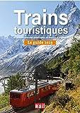 Le guide des trains touristiques et autres curiosités ferroviaires de France et d'Europe