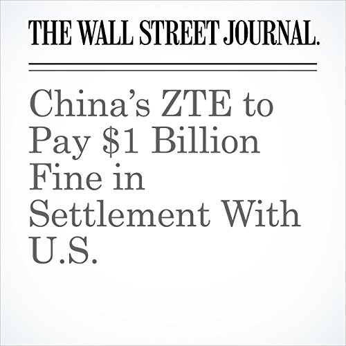 China's ZTE to Pay $1 Billion Fine in Settlement With U.S. copertina