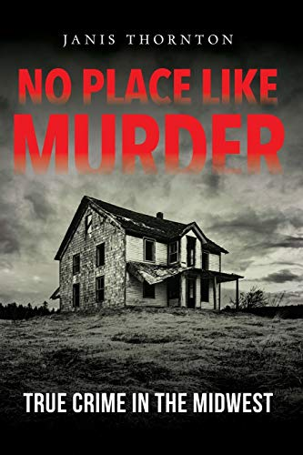 Compare Textbook Prices for No Place Like Murder: True Crime in the Midwest Illustrated Edition ISBN 9780253052780 by Thornton, Janis,Sweazy, Larry,Boomhower, Ray E.