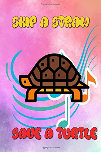 Skip A Straw Save A Turtle: Skip A Straw Save A Turtle Save The Turtles Size 6x9 Inches ~ College - Lined # Ruled ~ Matte Cover Design White Paper Sheet 104 Pages Quality Prints.