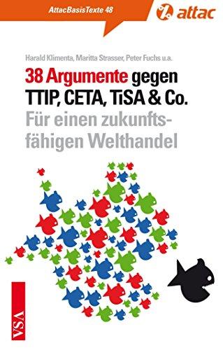 38 Argumente gegen TTIP, CETA, TiSA & Co.: Für einen zukunftsfähigen Welthandel von Harald Klimenta (Herausgeber, Autor), Maritta Strasser (Mai 2015) Broschiert