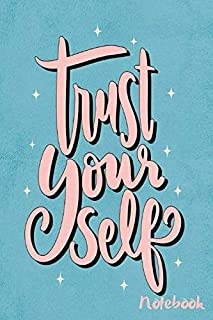 Notebook:   Trust Yourself: Positive Quote Notebook - 6 x 9 – Lined 120 Pages