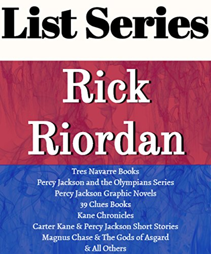 RICK RIORDAN: SERIES READING ORDER: PERCY JACKSON AND THE OLYMPIANS, TRES NAVARRE, 39 CLUES, KANE CHRONICLES, HEROES OF OLYMPUS, CARTER KANE & PERCY JACKSON, ... CHASE BY RICK RIORDAN (English Edition)