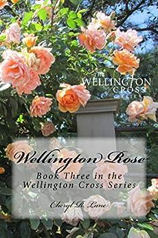 Wellington Rose (Wellington Cross Series Book 3) by [Cheryl R. Lane]