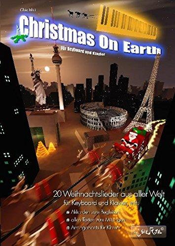 Christmas on Earth für Keyboard und Klavier: Weihnachtslieder aus aller Welt für Keyboard und Klavier zum Begleiten, als Solostücke und zum Mitsingen