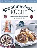 Skandinavische Küche: Die schönsten Traditionsgerichte aus dem hohen Norden. 60 Rezeptklassiker aus Dänemark, Schweden, Norwegen und Finnland