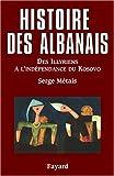 Histoire des Albanais - Des Illyriens à l'indépendance du Kosovo