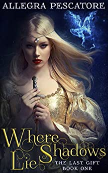 Where Shadows Lie: Book One of The Last Gift by [Allegra Pescatore]