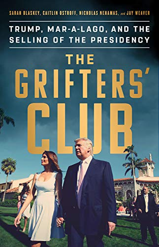 The Grifters' Club: Trump, Mar-a-Lago, and the Selling of the Presidency