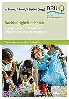 Nachhaltigkeit erfahren: Engagement als Schluessel einer Bildung fuer nachhaltige Entwicklung