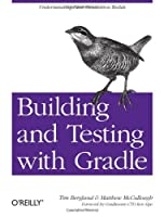 Building and Testing with Gradle: Understanding Next-Generation Builds by Tim Berglund Matthew McCullough(2011-07-16)