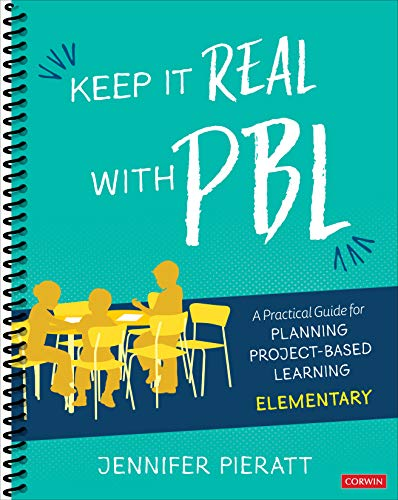 Keep It Real With PBL, Elementary: A Practical Guide for Planning Project-Based Learning (Corwin Teaching Essentials)