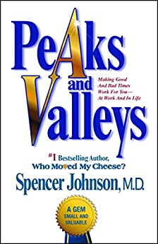 Peaks and Valleys: Making Good And Bad Times Work For You--At Work An by [Spencer Johnson]