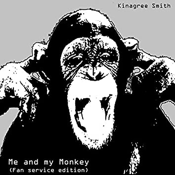 Me and My Monkey (Fan Service Edition)