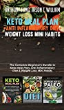 Keto Meal Plan + Anti Inflammatory Diet + Weight Loss Mini Habits: 3 Books in 1: The Complete Beginner's Bundle to Keto Meal Plan, Anti Inflammatory Diet & Weight Loss Mini Habits
