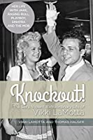 Knockout! The Sexy, Violent and Extraordinary Life of Vikki LaMotta