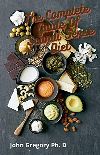 The Complete Guide Of Scandi Sense Diet : Yummy Delicious Recipes to Lose Weight, Fight Pain And Inflamation