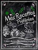 Mes Recettes Préférées : Cahier De Recettes Cuisine à Remplir: Livre De Recettes Personnalisé De Mes Recettes Délicieuses | Carnet De Recettes A ... |100 Fiches Recettes XXL à compléter.