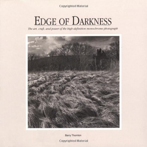 Edge of Darkness: The Art, Craft, and Power of the High-Defination Monochrome Photograph