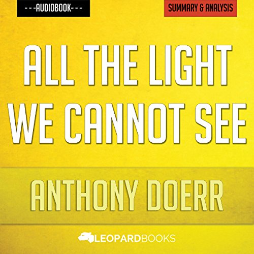All the Light We Cannot See, by Anthony Doerr | Unofficial & Independent Summary & Analysis cover art