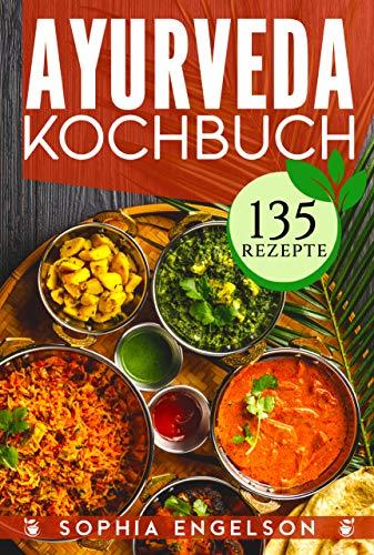 Ayurveda Kochbuch: Intuitiv abnehmen durch Selbstheilung mit Genuss (135 Rezepte) Intensive Einführung und der 7-Schritte-Plan für den Frieden mit Deinem Körper! (Dosha-Test + Extrabonus)