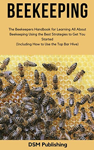 Beekeeping: The Beekeepers Handbook for Learning All About Beekeeping...