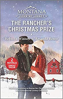 Montana Country Legacy: The Rancher's Christmas Prize by [Rebecca Winters, Amanda Renee]