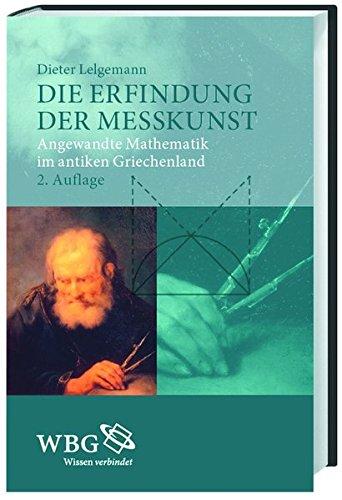 Die Erfindung der Messkunst: Angewandte Mathematik im antiken Griechenland