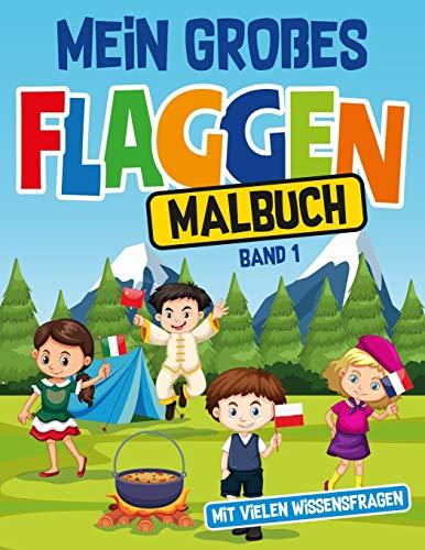 Mein großes Flaggen Malbuch mit vielen Wissensfragen: Malbuch mit 25 bekannten und einfachen Länderflaggen zum Ausmalen für schlaue Kinder im Vor- und ... mit 4 Fragen zum Land (Band 1, Band 1)