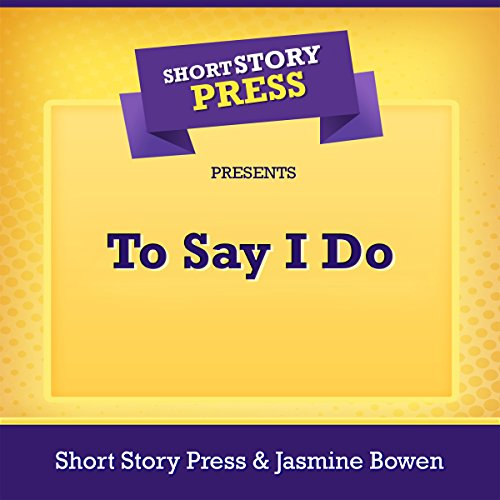 Short Story Press Presents To Say I Do audiobook cover art