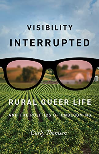 Visibility Interrupted: Rural Queer Life and the Politics of Unbecoming