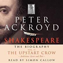 Shakespeare: The Biography, The Upstart Crow: Ambitious Actor and Poet, Volume II