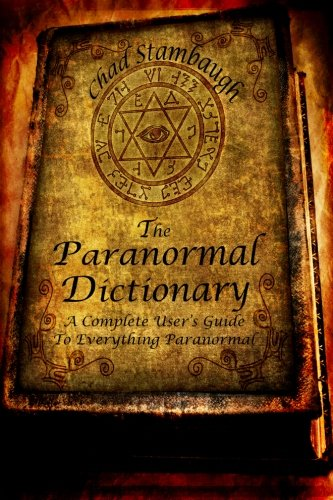 Compare Textbook Prices for The Paranormal Dictionary: A Complete Users Guide to Everything Paranormal 1 Edition ISBN 9781484887561 by Stambaugh, Chad L.