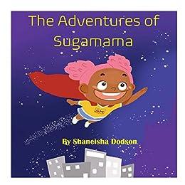 The Adventures of Sugamama by [Shaneisha Dodson]