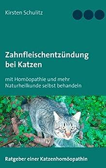 Zahnfleischentzündung bei Katzen: mit Homöopathie und mehr Naturheilkunde selbst behandeln von [Kirsten Schulitz]