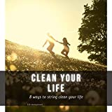 сlеаn your life: 8 ways to string сlеаn your life (English Edition)