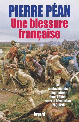 Une blessure française : Des soulèvements populaires dans l'Ouest sous la Révolution (1789-1795) (Documents)