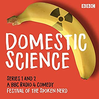 Domestic Science: Series 1 and 2     The BBC Radio 4 Comedy              By:                                                                                                                                 Festival of the Spoken Nerd                               Narrated by:                                                                                                                                 Steve Mould,                                                                                        Matt Parker,                                                                                        Helen Arney                      Length: 1 hr and 50 mins     2 ratings     Overall 5.0