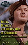Errol, Olivia & the Merry Men of Sherwood: The Making of The Adventures of Robin Hood (Golden Age of Hollywood, Behind the Scenes Series, Band 1)