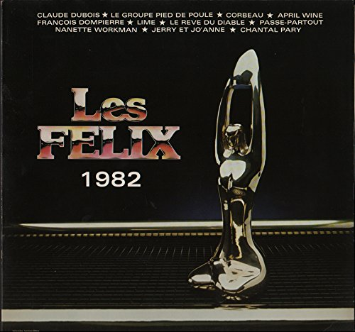 Les Félix 1982 - Plein de Tendresse, Claude Dubois - Call girl, Nanette Workman - J\'suis ton amie, Chantal Pary - Pied de Poule - Meringue glacée, François Dompierre - Babe We\'re gonna love tonight, Lime - La légende de Ti-Blanc, Jerry & Jo\'Anne - illégal, Corbeau - Enough is enough, April Wine - Le réel de Gaspe, Le rêve du diable - Le thème de Passe-partout (33 tours, vinyle album)