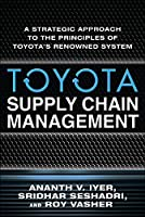 Toyota Supply Chain Management: A Strategic Approach to the Principles of Toyota's Renowned System